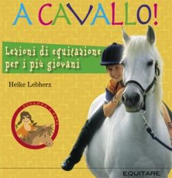 A CAVALLO! LEZIONI DI EQUITAZIONE PER I PIU' GIOVANI - Heike Lebherz