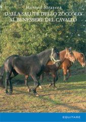 DALLA SALUTE DELLO ZOCCOLO AL BENESSERE DEL CAVALLO - Hiltrud Strasser