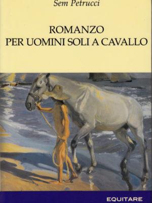 ROMANZO PER UOMINI SOLI A CAVALLO - Sem Petrucci