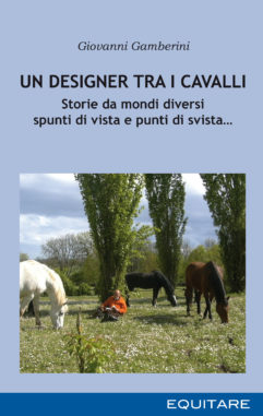 NEW! Un designer tra i cavalli. Storie da mondi diversi, spunti di vista e punti di svista… 1