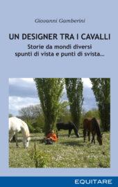 UN DESIGNER TRA I CAVALLI - Giovanni Gamberini
